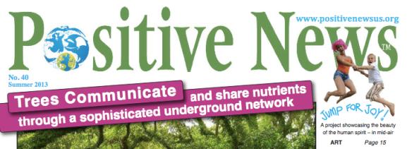 Positive News No. 40 Summer 2013 www.positivenewsus.org